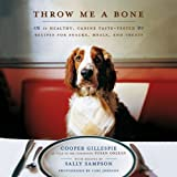 Throw Me a Bone: 50 Healthy, Canine Taste-Tested Recipes for Snacks, Meals, and Treats (141656070X) by Gillespie, Cooper
