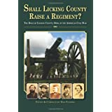 Shall Licking County Raise a Regiment?: The Role of Licking County, Ohio, in the American Civil War