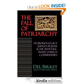 The Fall of Patriarchy: Its Broken Legacy Judged by Jesus and the Apostolic House Church Communities
