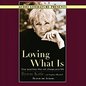 Loving What Is: Four Questions That Can Change Your Life | [Byron Katie, Stephen Mitchell]