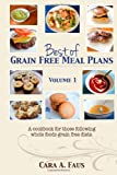 Best of Grain Free Meal Plans, Volume 1: A cookbook for those following grain free diets