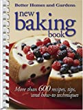 New Baking Book: More than 600 Recipes, Tips, and How-to Techniques (Better Homes  &  Gardens)