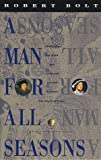 A Man for All Seasons: A Play in Two Acts (0679728228) by Bolt, Robert
