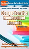 img - for Comprehensive Homeschool Records: Put Your Best Foot Forward to Win College Admission and Scholarships (Coffee Break Books) book / textbook / text book