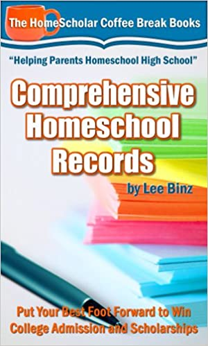 Comprehensive Homeschool Records: Put Your Best Foot Forward to Win College Admission and Scholarships (The HomeScholar's Coffee Break Book series 26)