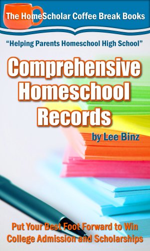 Comprehensive Homeschool Records:  Put Your Best Foot Forward To Win College Admission And Scholarships by Lee Binz ebook deal
