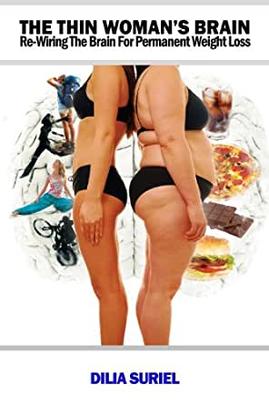 The Thin Woman's Brain: Re-wiring the Brain for Permanent Weight Loss ...