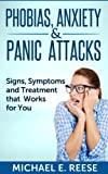 img - for Phobias, Anxiety and Panic Attacks: Signs, Symptoms and Treatment that Works for You book / textbook / text book