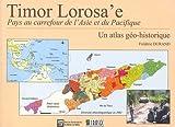 echange, troc Frédéric Durand - Timor Lorosa'e, pays au carrefour de l'Asie et du Pacifique. Un atlas géo-historique