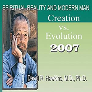 Spiritual Reality and Modern Man: Creation vs. Evolution | [David R. Hawkins]