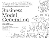 Business Model Generation: A Handbook for Visionaries, Game Changers, and Challengers (Wiley Desktop Editions)