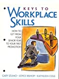 Keys to Workplace Skills: How to Get From Your Senior Year to Your First Promotion