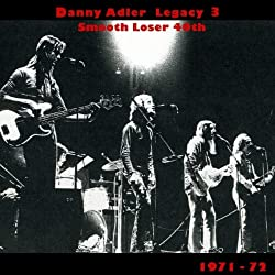 The Danny Adler Legacy Series Vol 3 - Smooth Loser 40th 1971 - 72