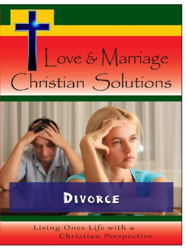 Love & Marriage,  Christian Solutions - Divorce