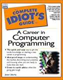 echange, troc  - The Complete Idiot's Guide to a Career in Computer Programming