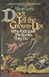 Don't Tell the Grown-Ups: Why Kids Love the Books They Do (0380714027) by Lurie, Alison