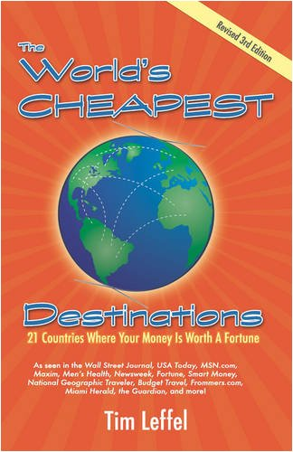 The World's Cheapest Destinations: 21 Countries Where Your Money is Worth a Fortune, 3rd Edition