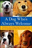 A Dog Whos Always Welcome: Assistance and Therapy Dog Trainers Teach You How to Socialize and Train Your Companion Dog
