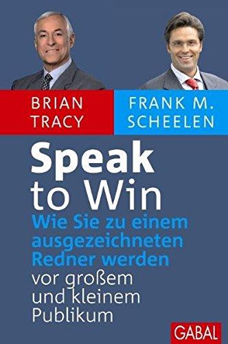 Speak to Win: Wie Sie zu einem ausgezeichneten Sprecher werden - vor großem und kleinem Publikum. (Dein Erfolg)
