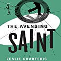 The Avenging Saint: The Saint, Book 4 Audiobook by Leslie Charteris Narrated by Joihn Telfer