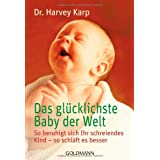 Das glcklichste Baby der Welt: So beruhigt sich Ihr schreiendes Kind - so schlft es besservon &#34;Harvey Karp&#34;
