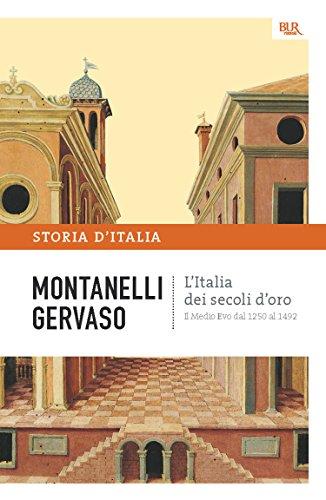 L'Italia dei secoli d'oro - Il Medio Evo dal 1250 al 1492: La storia d'Italia #3 (Saggi)