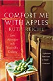 Comfort Me with Apples: Love, Adventure and a Passion for Cooking (0099435950) by Reichl, Ruth