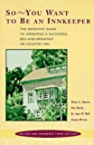 So -- You Want to be an Innkeeper: The Definitive Guide to Operating a Successful Bed and Breakfast Inn Third Edition, Revised and Expanded (081181226X) by Mary Davies