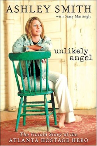 Unlikely Angel: The Untold Story of the Atlanta Hostage Hero, Smith,Ashley/Mattingly,Stacy