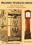 Precision Pendulum Clocks: The 300-Ye...