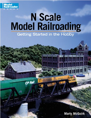 N Scale Model Railroading: Getting Started in the Hobby (Model Railroader)