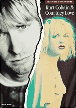 kurt cobain courtney love in their own words nick wise