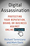 Digital Assassination: Protecting Your Reputation, Brand, or Business Against Online Attacks