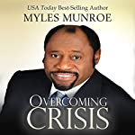 Overcoming Crisis | Myles Munroe