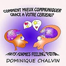 Comment mieux communiquer grâce à votre cerveau   Livre audio Auteur(s) : Dominique Chalvin, Maurice Clément-Faivre Narrateur(s) : Dominique Chalvin