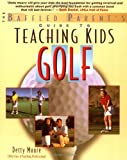 img - for Teaching Kids Golf: A Baffled Parent's Guide by Bernadette B. Moore (2001-05-29) book / textbook / text book