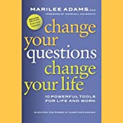 Change Your Questions, Change Your Life: 10 Powerful Tools for Life and Work, 2nd Edition, Revised and Expanded | [Marilee Adams]