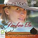 Nowhere Else (       UNABRIDGED) by Fiona McCallum Narrated by Jennifer Vuletic