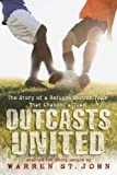 img - for Outcasts United: The Story of a Refugee Soccer Team That Changed a Town by St. John, Warren (2013) Paperback book / textbook / text book