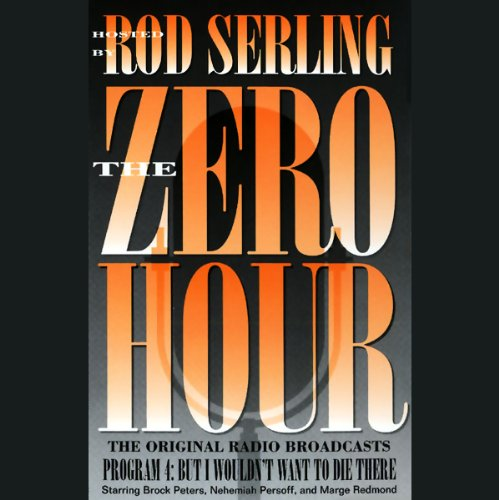 The Zero Hour, Program Four: But I Wouldn't Want to Die There