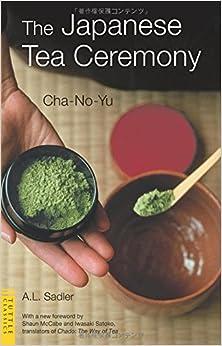 The Japanese Tea Ceremony Cha No Yu Tuttle Classics A border=