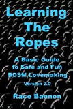 img - for Learning The Ropes: A Basic Guide to Safe and Fun BDSM Lovemaking (Version 2.0) book / textbook / text book
