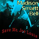 Save Me, Joe Louis Audiobook by Madison Smartt Bell Narrated by Nick Sullivan