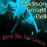 Save Me, Joe Louis | Madison Smartt Bell