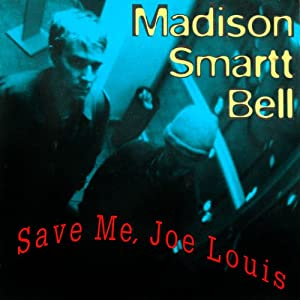 Save Me, Joe Louis | [Madison Smartt Bell]