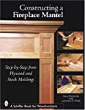 img - for Constructing a Fireplace Mantel: Step-By-Step from Plywood and Stock Moldings (Schiffer Book for Woodworkers) book / textbook / text book
