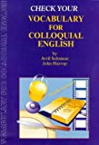 Check Your Vocabulary for Colloquial English: A Workbook for Users (Check Your Vocabulary Workbooks) (0948549971) by Harrop, John