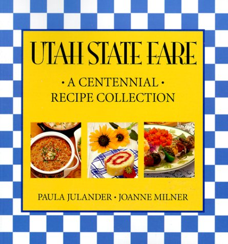 Utah State Fare: A Centennial Recipe Collection by Paula Julander, Joanne Milner