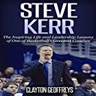 Steve Kerr: The Inspiring Life and Leadership Lessons of One of Basketball's Greatest Coaches: Basketball Biography & Leadership Books Hörbuch von Clayton Geoffreys Gesprochen von: Tyler Shaw