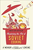 img - for Mastering the Art of Soviet Cooking: A Memoir of Food and Longing book / textbook / text book